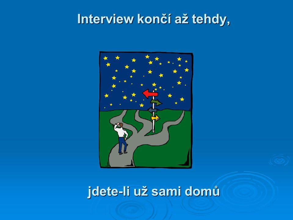 Interview končí až tehdy, jdete-li už sami domů