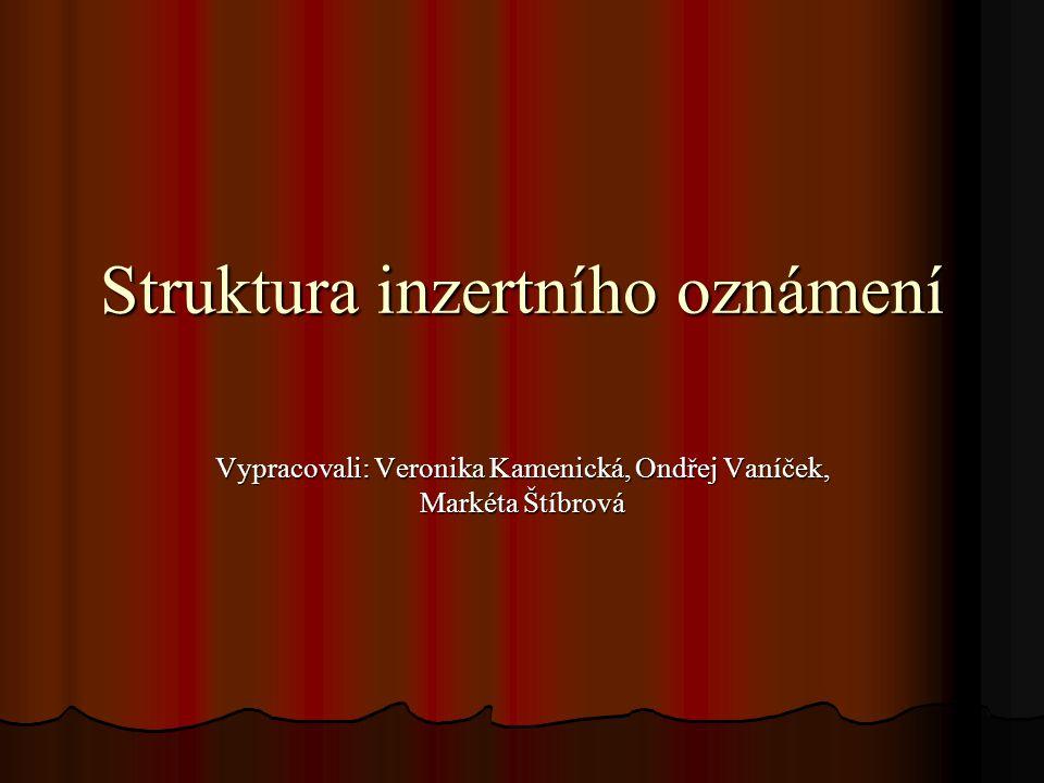Struktura inzertního oznámení Vypracovali: Veronika Kamenická, Ondřej Vaníček, Markéta Štíbrová