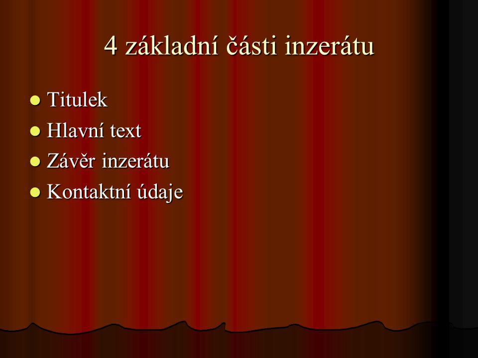 4 základní části inzerátu Titulek Titulek Hlavní text Hlavní text Závěr inzerátu Závěr inzerátu Kontaktní údaje Kontaktní údaje