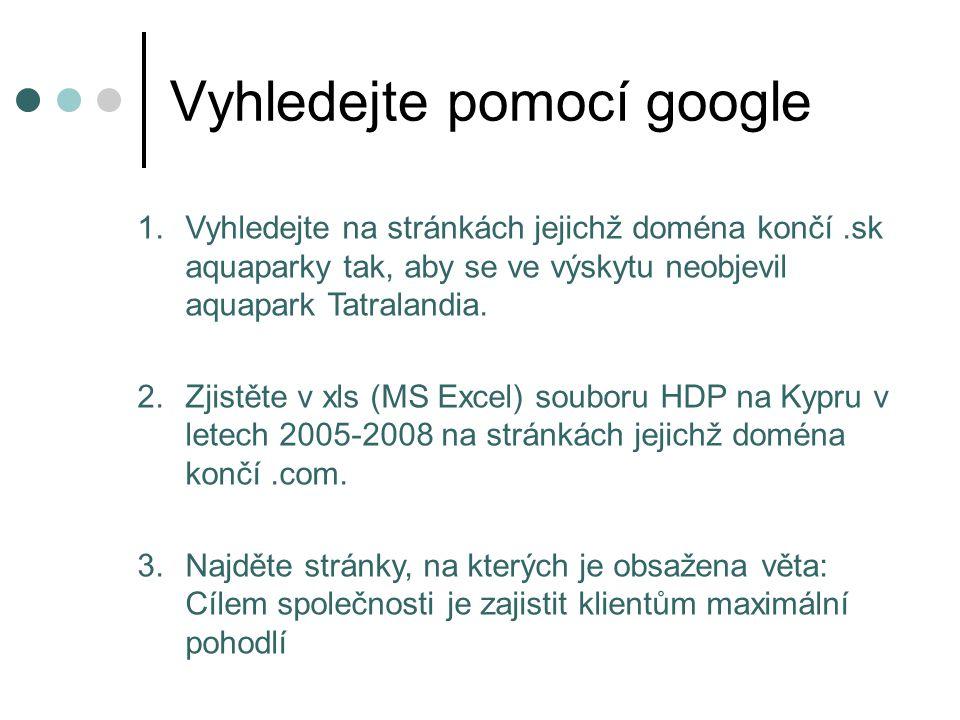 Vyhledejte pomocí google 1.Vyhledejte na stránkách jejichž doména končí.sk aquaparky tak, aby se ve výskytu neobjevil aquapark Tatralandia.
