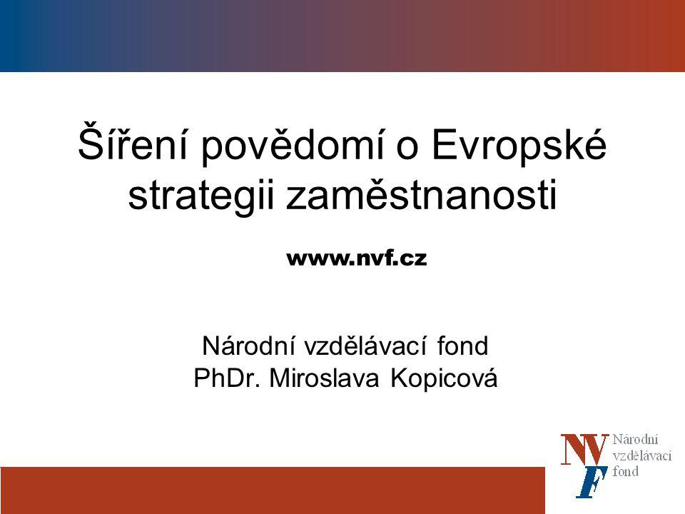 www.nvf.cz Šíření povědomí o Evropské strategii zaměstnanosti Národní vzdělávací fond PhDr.