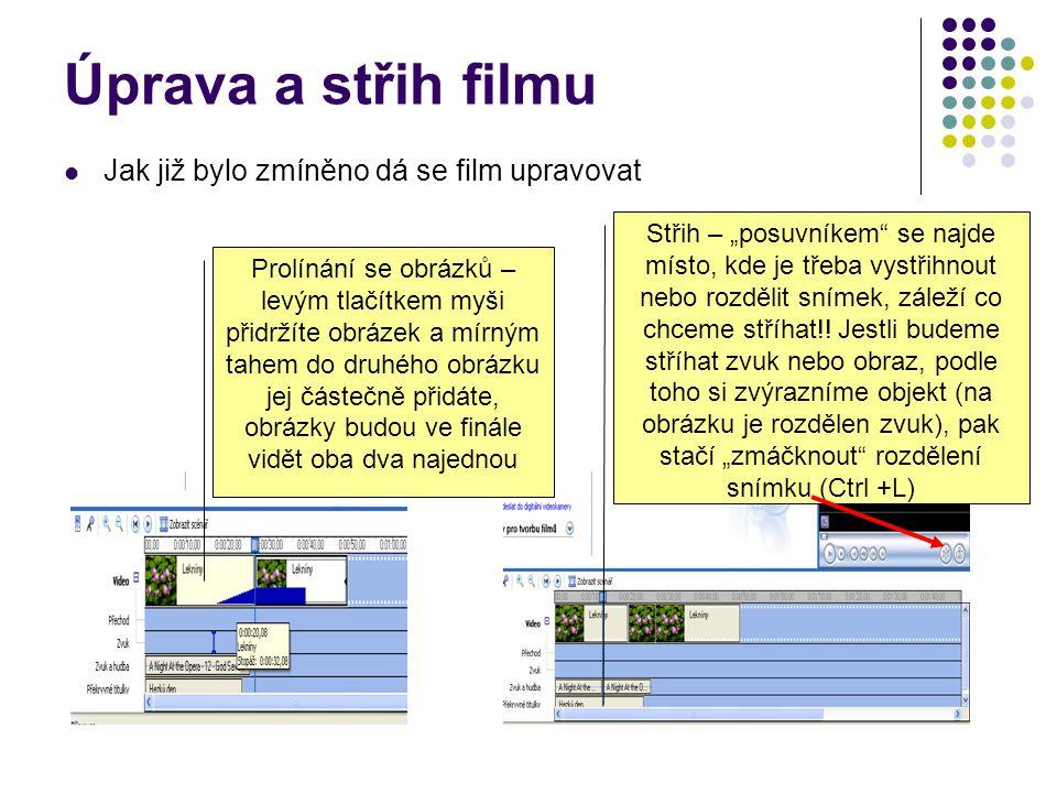 Úprava a střih filmu Jak již bylo zmíněno dá se film upravovat Prolínání se obrázků – levým tlačítkem myši přidržíte obrázek a mírným tahem do druhého