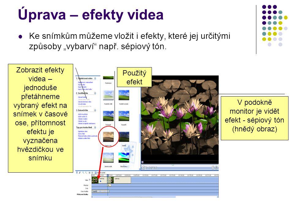 """Úprava – efekty videa Ke snímkům můžeme vložit i efekty, které jej určitými způsoby """"vybarví např."""