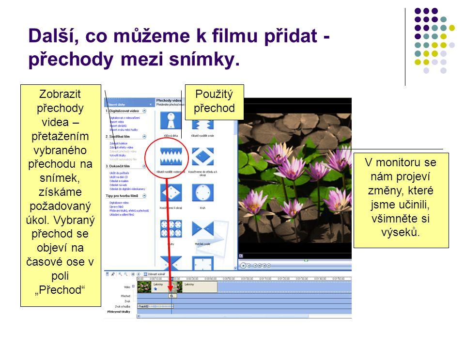 Další, co můžeme k filmu přidat - přechody mezi snímky. Zobrazit přechody videa – přetažením vybraného přechodu na snímek, získáme požadovaný úkol. Vy