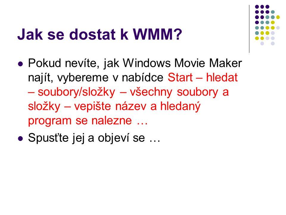 Jak se dostat k WMM? Pokud nevíte, jak Windows Movie Maker najít, vybereme v nabídce Start – hledat – soubory/složky – všechny soubory a složky – vepi