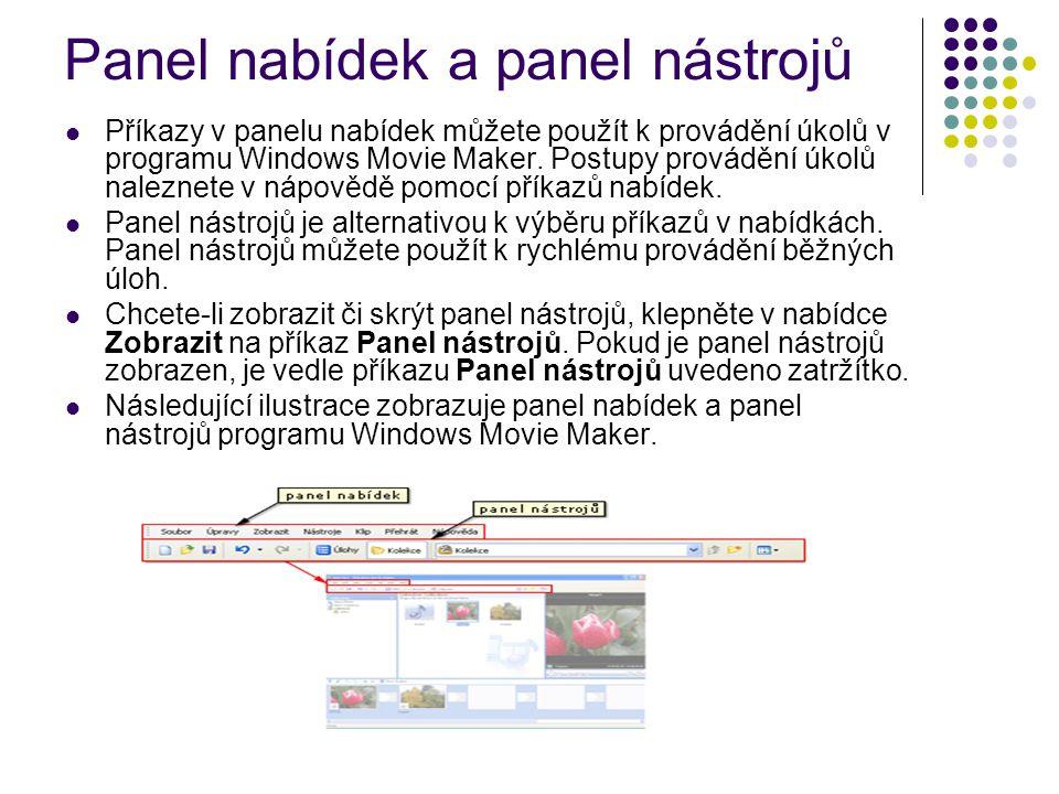 Panel nabídek a panel nástrojů Příkazy v panelu nabídek můžete použít k provádění úkolů v programu Windows Movie Maker. Postupy provádění úkolů nalezn