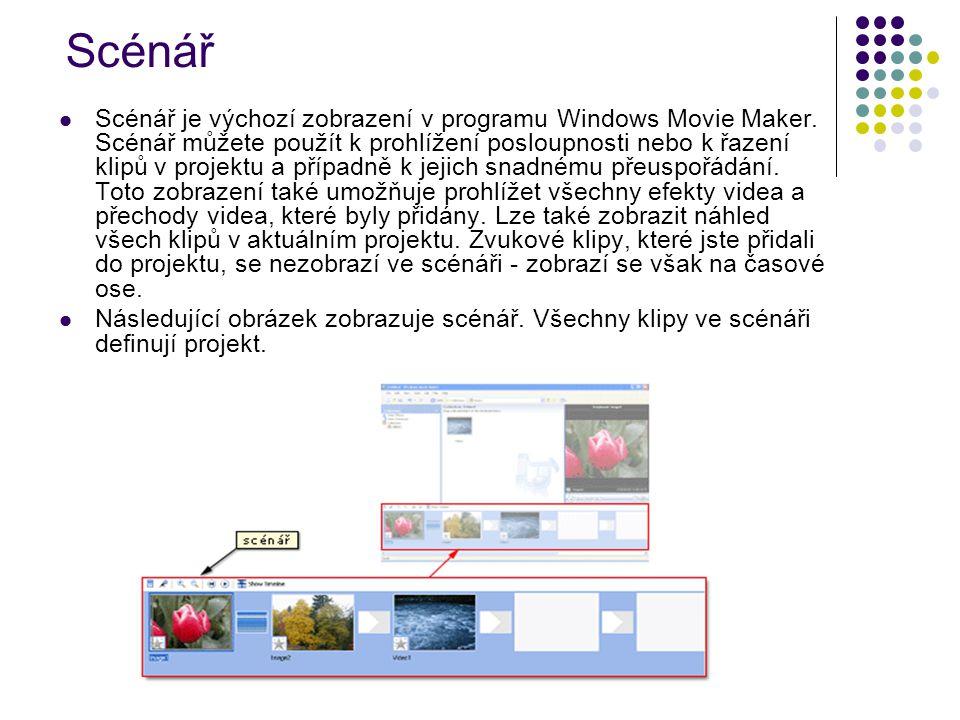 Scénář Scénář je výchozí zobrazení v programu Windows Movie Maker. Scénář můžete použít k prohlížení posloupnosti nebo k řazení klipů v projektu a pří