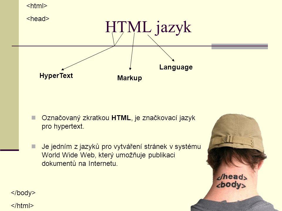 HTML jazyk Označovaný zkratkou HTML, je značkovací jazyk pro hypertext.