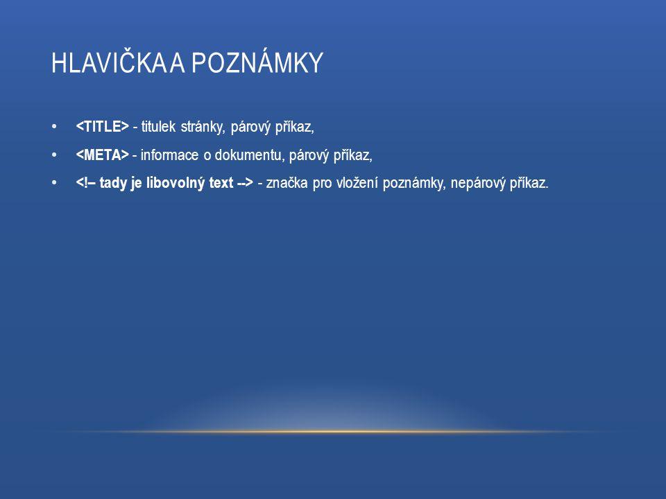 HLAVIČKA A POZNÁMKY - titulek stránky, párový příkaz, - informace o dokumentu, párový příkaz, - značka pro vložení poznámky, nepárový příkaz.