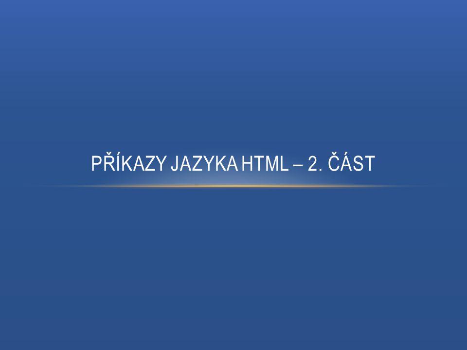 PŘÍKAZY JAZYKA HTML – 2. ČÁST