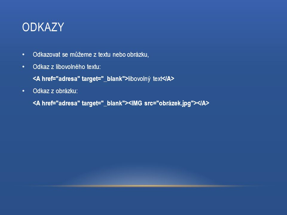 ODKAZY Odkazovat se můžeme z textu nebo obrázku, Odkaz z libovolného textu: libovolný text Odkaz z obrázku: