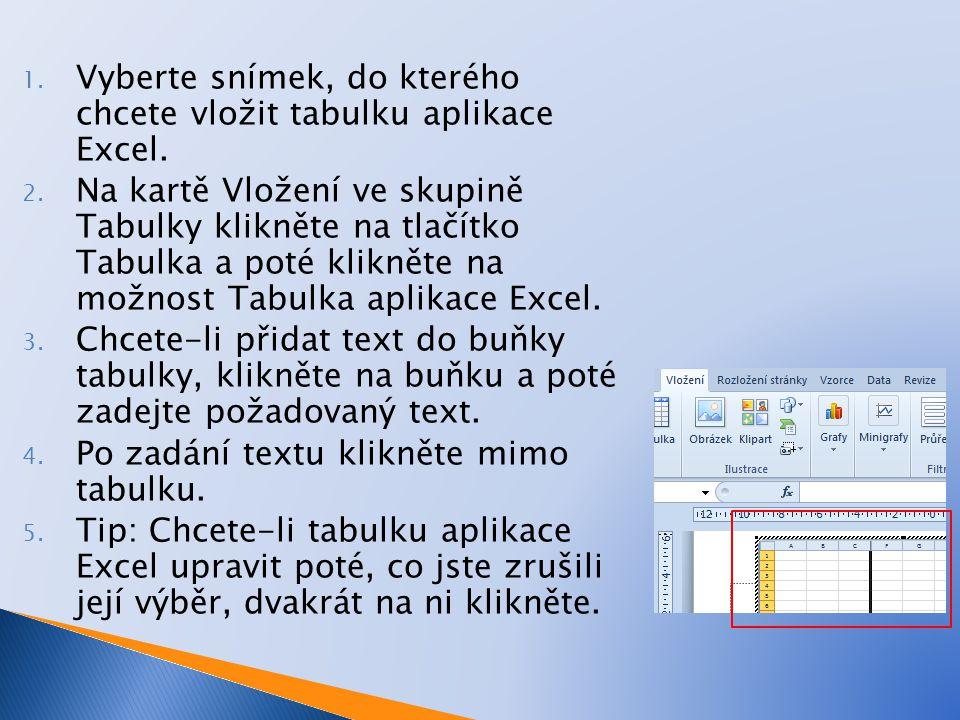 1. Vyberte snímek, do kterého chcete vložit tabulku aplikace Excel. 2. Na kartě Vložení ve skupině Tabulky klikněte na tlačítko Tabulka a poté kliknět