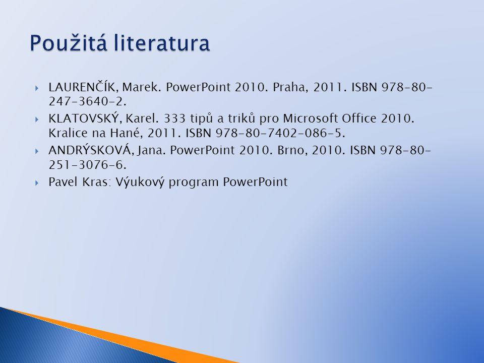  LAURENČÍK, Marek. PowerPoint 2010. Praha, 2011. ISBN 978-80- 247-3640-2.  KLATOVSKÝ, Karel. 333 tipů a triků pro Microsoft Office 2010. Kralice na