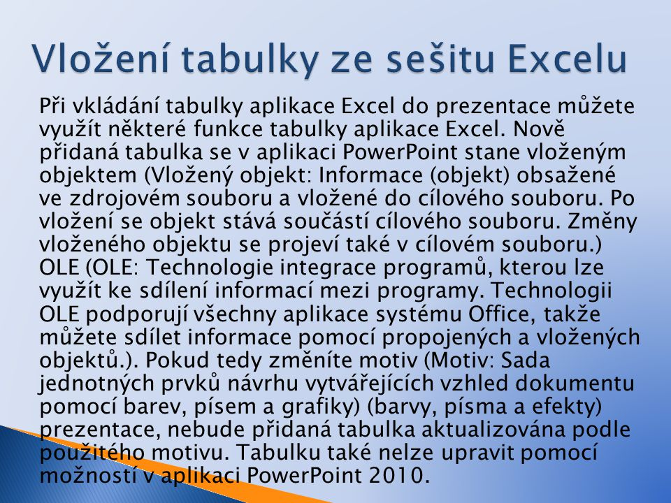 Při vkládání tabulky aplikace Excel do prezentace můžete využít některé funkce tabulky aplikace Excel.