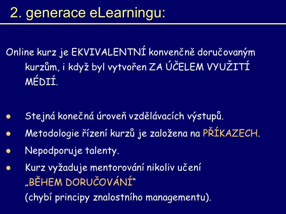 2. generace eLearningu: Online kurz je EKVIVALENTNÍ konvenčně doručovaným kurzům, i když byl vytvořen ZA ÚČELEM VYUŽITÍ MÉDIÍ. Stejná konečná úroveň v