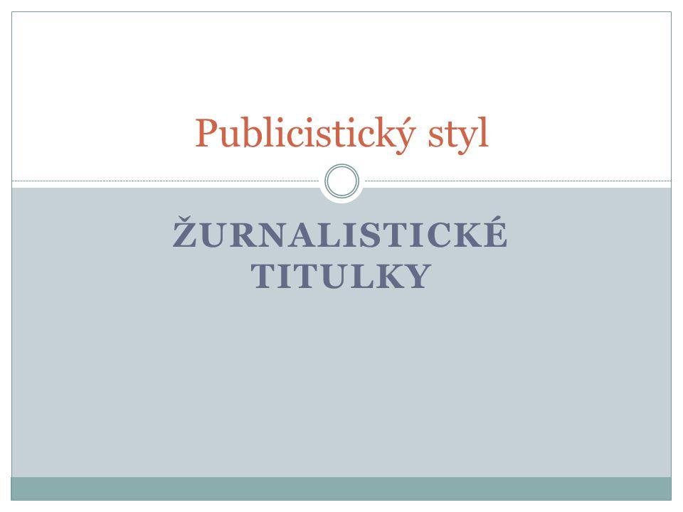 ŽURNALISTICKÉ TITULKY Publicistický styl