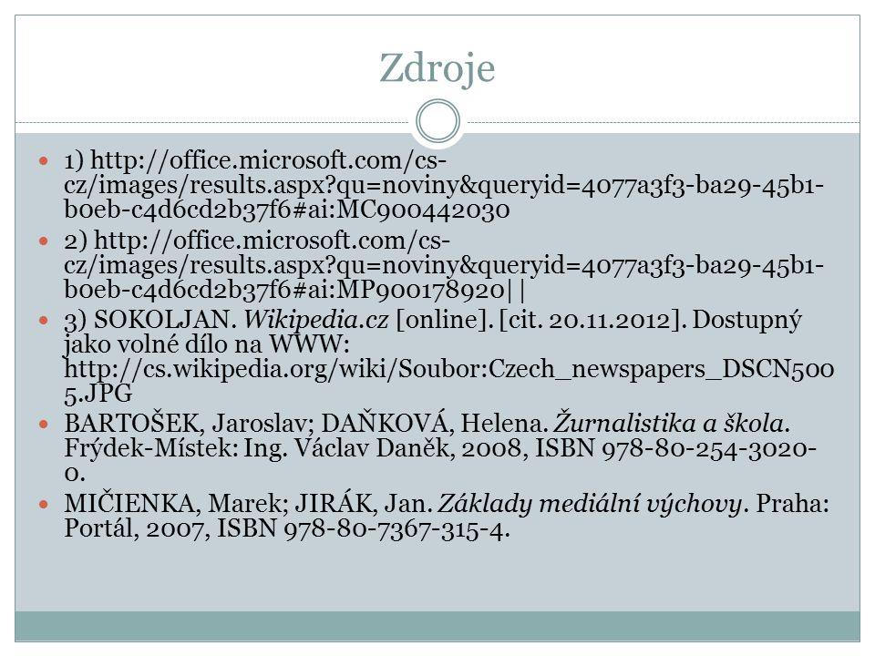 Zdroje 1) http://office.microsoft.com/cs- cz/images/results.aspx qu=noviny&queryid=4077a3f3-ba29-45b1- b0eb-c4d6cd2b37f6#ai:MC900442030 2) http://office.microsoft.com/cs- cz/images/results.aspx qu=noviny&queryid=4077a3f3-ba29-45b1- b0eb-c4d6cd2b37f6#ai:MP900178920| | 3) SOKOLJAN.
