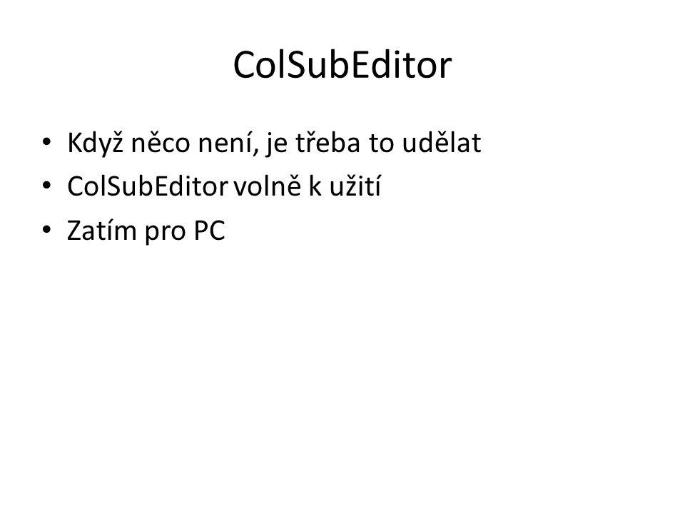 ColSubEditor Když něco není, je třeba to udělat ColSubEditor volně k užití Zatím pro PC
