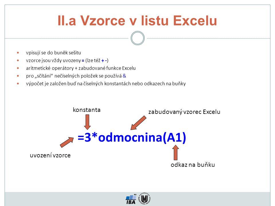 """II.a Vzorce v listu Excelu vpisují se do buněk sešitu vzorce jsou vždy uvozeny = (lze též + -) aritmetické operátory + zabudované funkce Excelu pro """"s"""