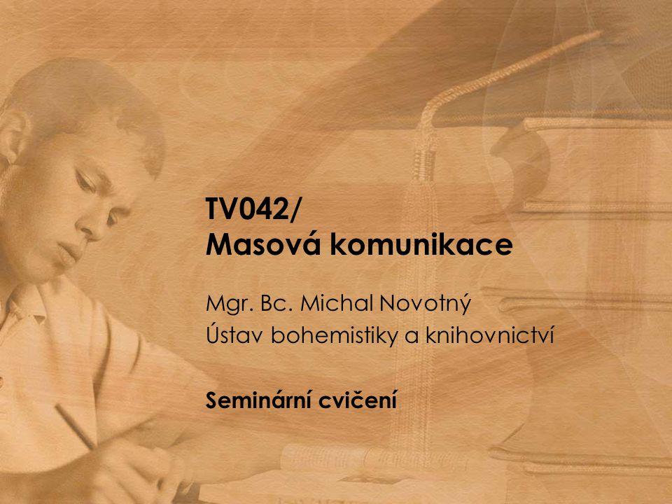 TV042/ Masová komunikace Mgr. Bc. Michal Novotný Ústav bohemistiky a knihovnictví Seminární cvičení