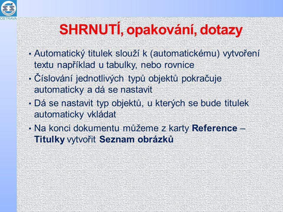 SHRNUTÍ, opakování, dotazy Automatický titulek slouží k (automatickému) vytvoření textu například u tabulky, nebo rovnice Číslování jednotlivých typů