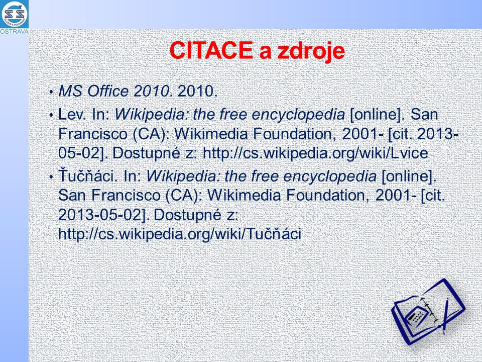 CITACE a zdroje MS Office 2010. 2010. Lev. In: Wikipedia: the free encyclopedia [online].