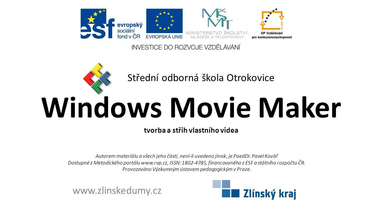 Windows Movie Maker tvorba a střih vlastního videa Střední odborná škola Otrokovice www.zlinskedumy.cz Autorem materiálu a všech jeho částí, není-li u