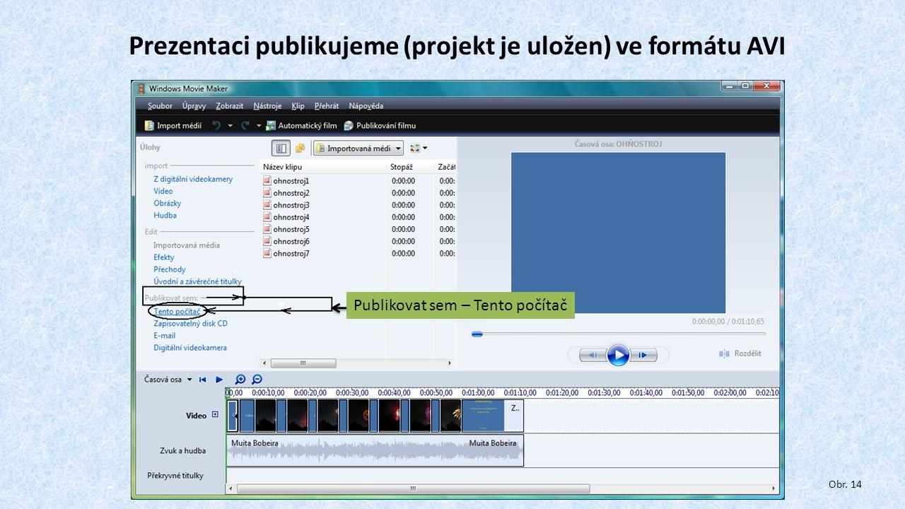 Prezentaci publikujeme (projekt je uložen) ve formátu AVI Publikovat sem – Tento počítač Obr. 14