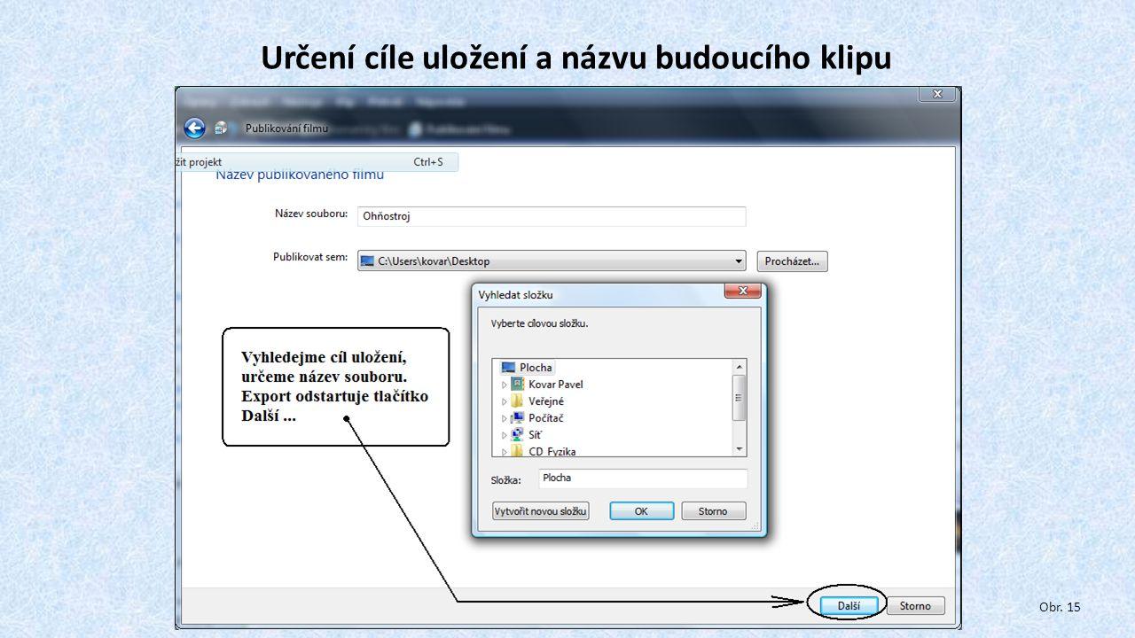 Určení cíle uložení a názvu budoucího klipu Obr. 15