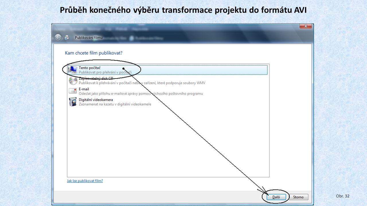 Průběh konečného výběru transformace projektu do formátu AVI Obr. 32