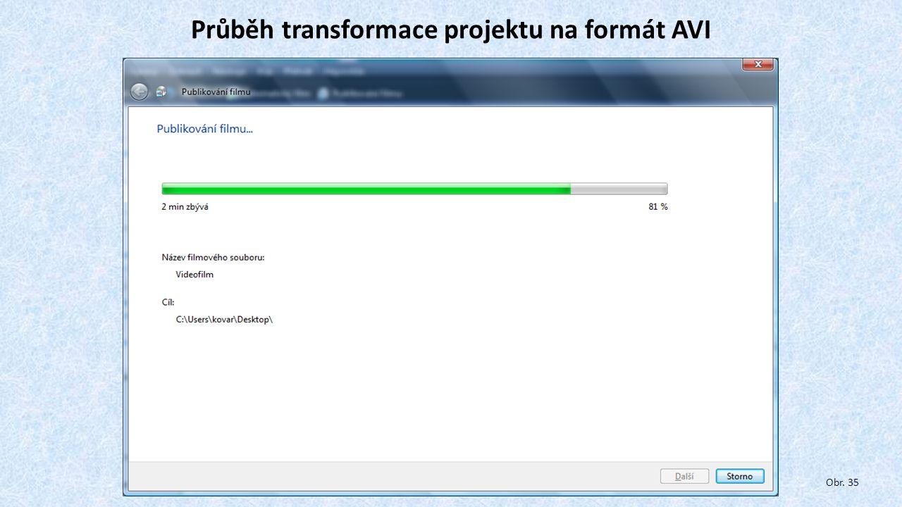 Průběh transformace projektu na formát AVI Obr. 35