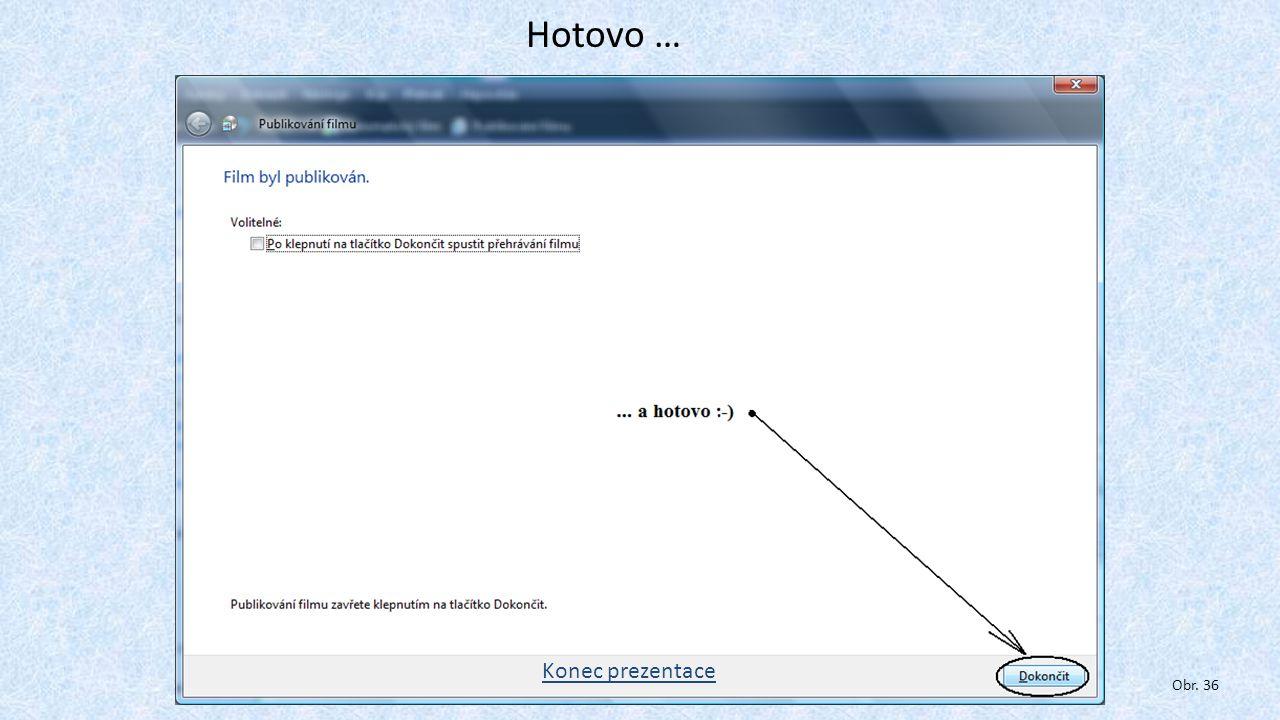 Hotovo … Konec prezentace Obr. 36