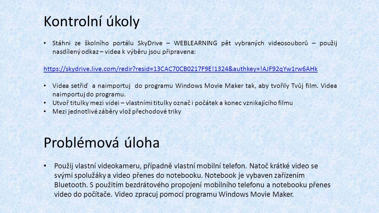 Kontrolní úkoly Stáhni ze školního portálu SkyDrive – WEBLEARNING pět vybraných videosouborů – použij nasdílený odkaz – videa k výběru jsou připravena