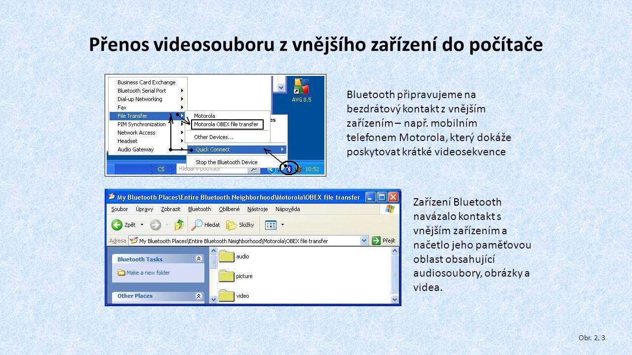 Přenos videosouboru z vnějšího zařízení do počítače Bluetooth připravujeme na bezdrátový kontakt z vnějším zařízením – např. mobilním telefonem Motoro