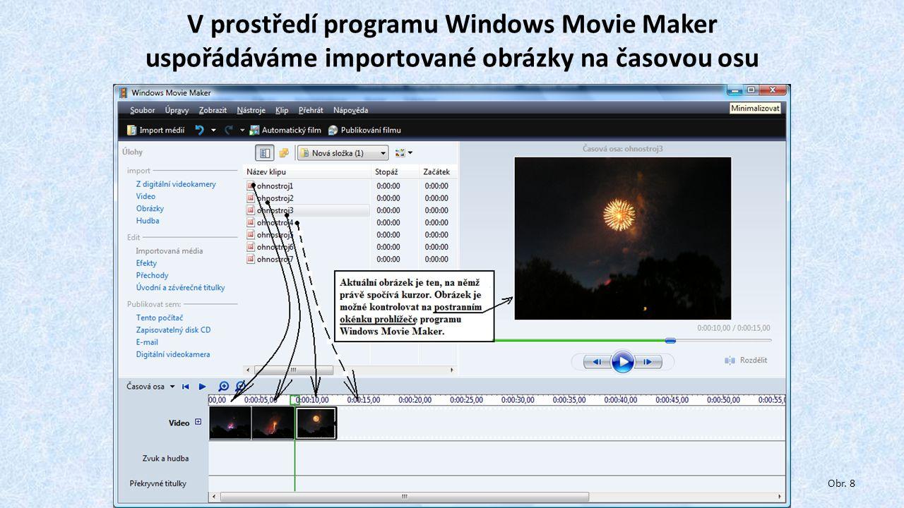 V prostředí programu Windows Movie Maker uspořádáváme importované obrázky na časovou osu Obr. 8