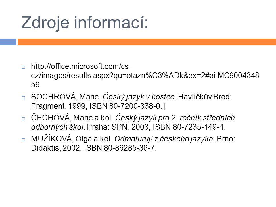 Zdroje informací:  http://office.microsoft.com/cs- cz/images/results.aspx?qu=otazn%C3%ADk&ex=2#ai:MC9004348 59  SOCHROVÁ, Marie. Český jazyk v kostc