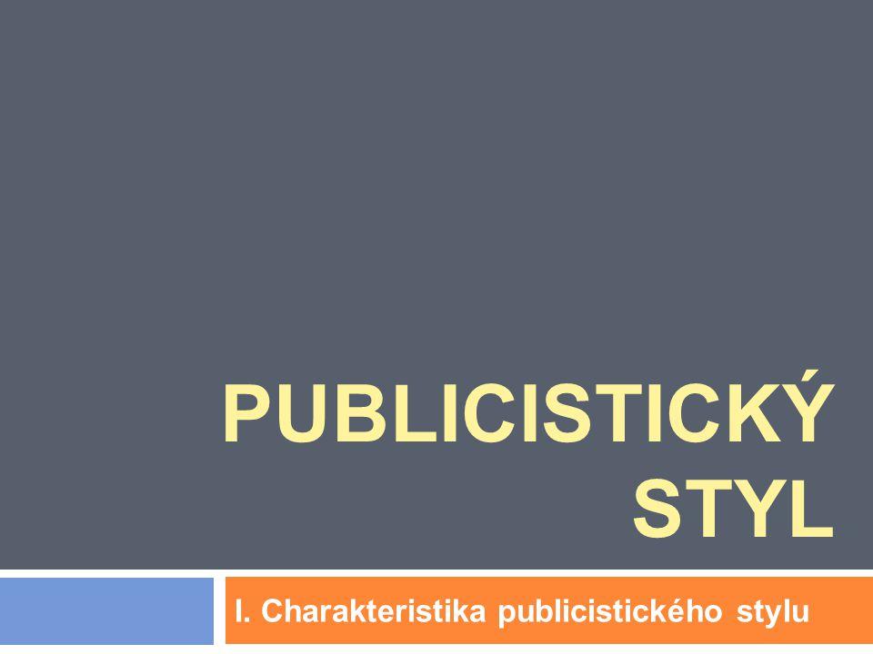 PUBLICISTICKÝ STYL I. Charakteristika publicistického stylu