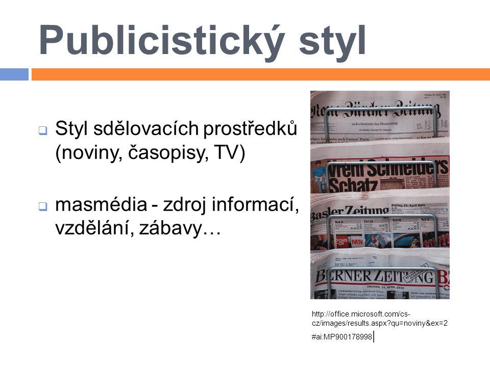 Publicistický styl  Styl sdělovacích prostředků (noviny, časopisy, TV)  masmédia - zdroj informací, vzdělání, zábavy… http://office.microsoft.com/cs- cz/images/results.aspx?qu=noviny&ex=2 #ai:MP900178998 |