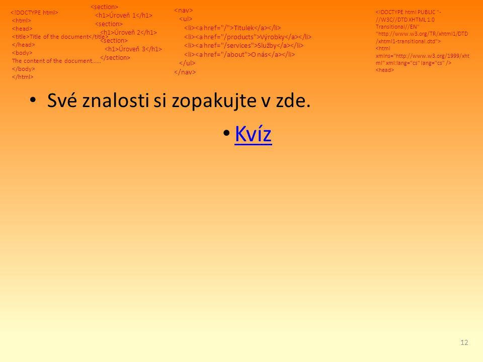 Title of the document The content of the document...... Úroveň 1 Úroveň 2 Úroveň 3 Titulek Výrobky Služby O nás Své znalosti si zopakujte v zde. Kvíz