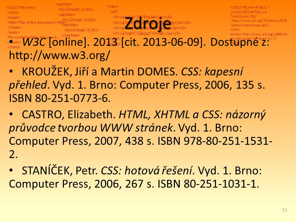 Title of the document The content of the document...... Úroveň 1 Úroveň 2 Úroveň 3 Titulek Výrobky Služby O nás Zdroje W3C [online]. 2013 [cit. 2013-0