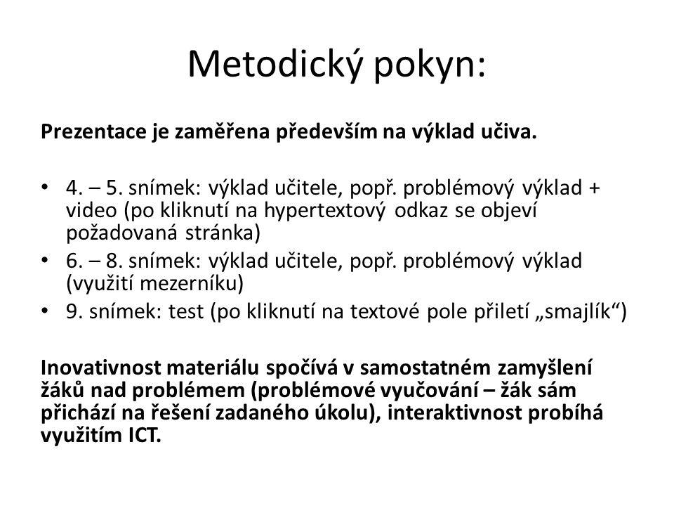 Metodický pokyn: Prezentace je zaměřena především na výklad učiva. 4. – 5. snímek: výklad učitele, popř. problémový výklad + video (po kliknutí na hyp