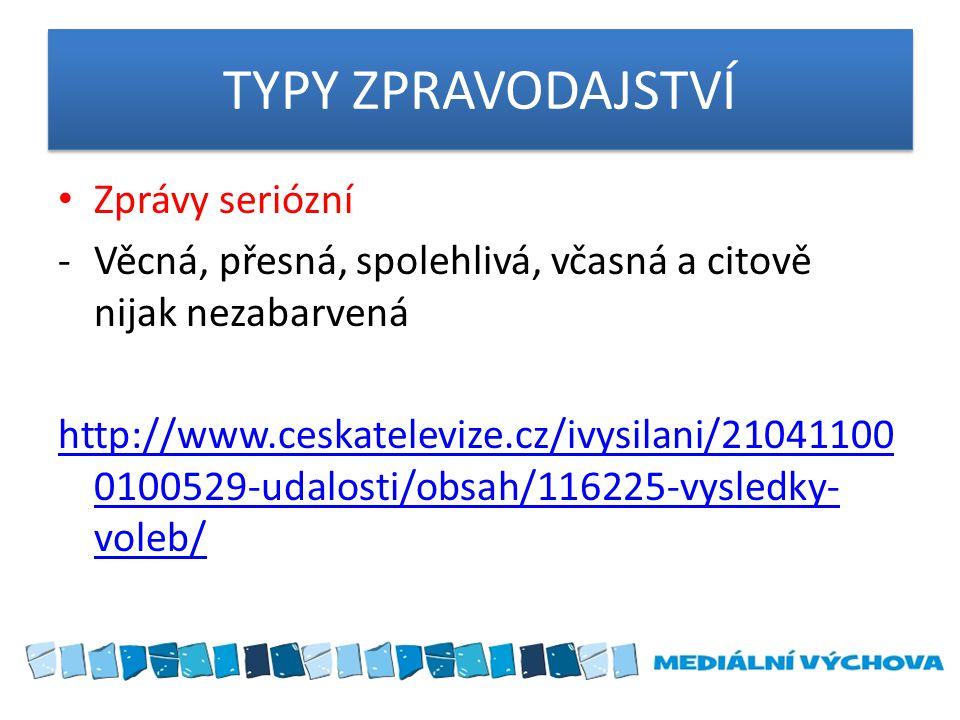 TYPY ZPRAVODAJSTVÍ Zprávy seriózní -Věcná, přesná, spolehlivá, včasná a citově nijak nezabarvená http://www.ceskatelevize.cz/ivysilani/21041100 010052