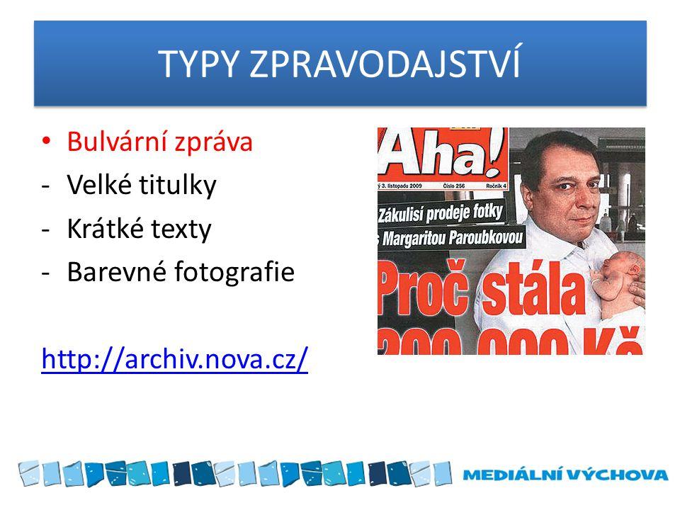 TYPY ZPRAVODAJSTVÍ Bulvární zpráva -Velké titulky -Krátké texty -Barevné fotografie http://archiv.nova.cz/