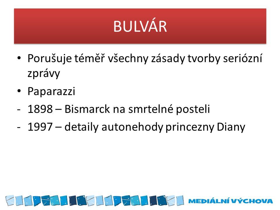 BULVÁR Porušuje téměř všechny zásady tvorby seriózní zprávy Paparazzi -1898 – Bismarck na smrtelné posteli -1997 – detaily autonehody princezny Diany