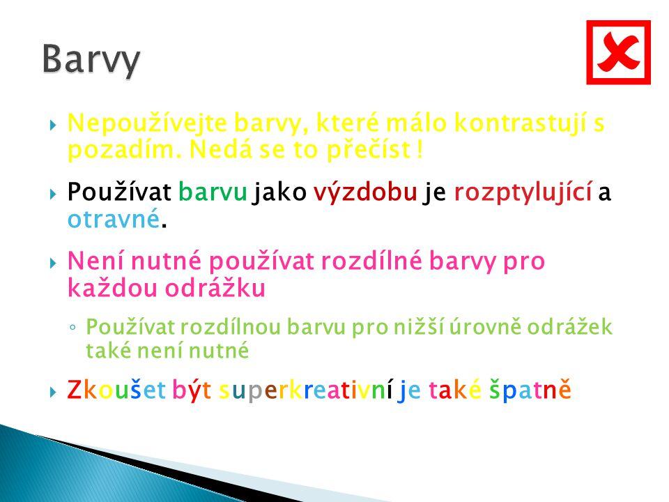  Používejte takové barvy, které ostře kontrastují s pozadím ◦ Příklad: modrý font na bílém pozadí  Používejte barvy pro zvýraznění logické struktury ◦ Příklad: Světle modrý titulek a tmavě modrý text  Použijte barvu pro zdůraznění ◦ Ale používejte ji velmi uvážlivě 