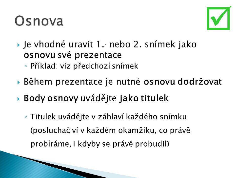  Osnova  Struktura snímku  Fonty  Barvy  Pozadí  Grafy  Výslovnost a gramatika  Závěr  Otázky