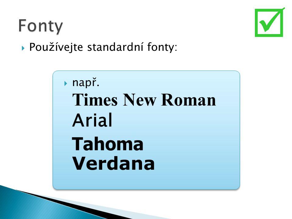  Minimální velikost fontu je 18 bodů  Rozlišujte hlavní body (odrážky) a vedlejší odrážky pomocí velikosti fontů ◦ tento font má 24 bodů, ◦ hlavní font má 28 bodů ◦ titulek má 36 bodů ◦ Pro srovnání: 14 bodů 