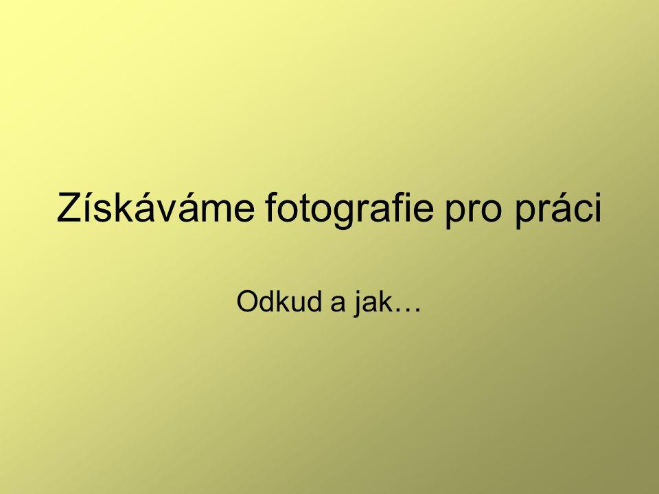 Získáváme fotografie pro práci Odkud a jak…