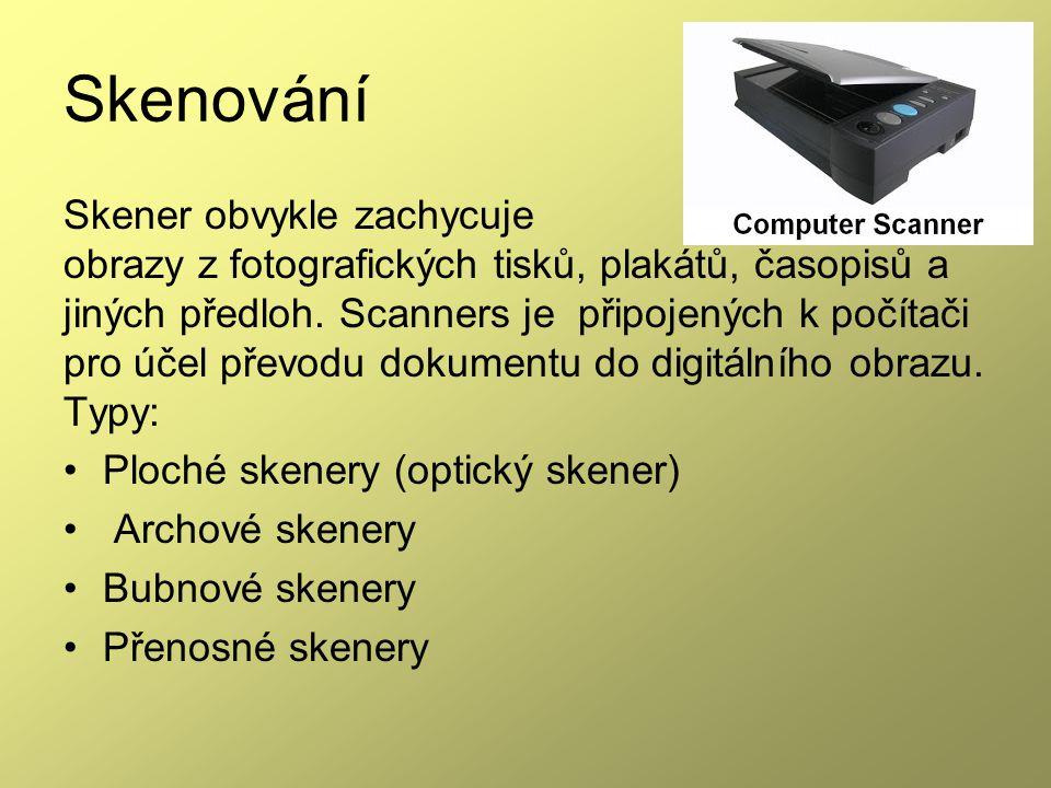 Skenování Skener obvykle zachycuje obrazy z fotografických tisků, plakátů, časopisů a jiných předloh.
