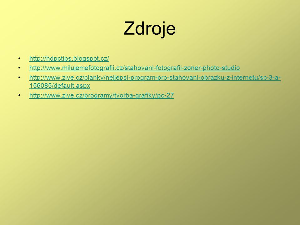 Zdroje http://hdpctips.blogspot.cz/ http://www.milujemefotografii.cz/stahovani-fotografii-zoner-photo-studio http://www.zive.cz/clanky/nejlepsi-program-pro-stahovani-obrazku-z-internetu/sc-3-a- 156085/default.aspxhttp://www.zive.cz/clanky/nejlepsi-program-pro-stahovani-obrazku-z-internetu/sc-3-a- 156085/default.aspx http://www.zive.cz/programy/tvorba-grafiky/pc-27